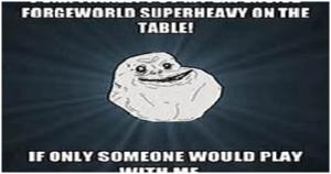 forgeworld super heavies meme