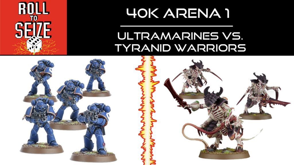 Roll To Seize 40k Arena 1 - Ultramarines vs. Tyranid Warriors