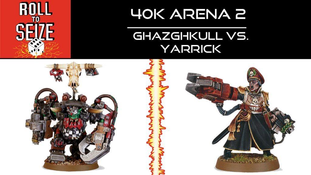 roll-to-seize-40k-arena-2-ghazghkull-vs-yarrick