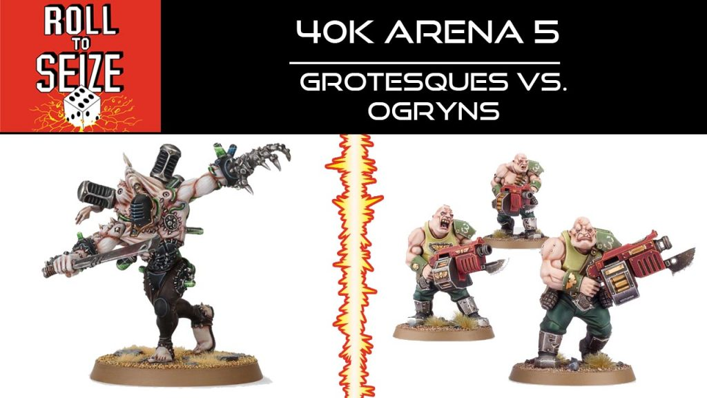 roll-to-seize-40k-arena-5-grotesques-vs-ogryns