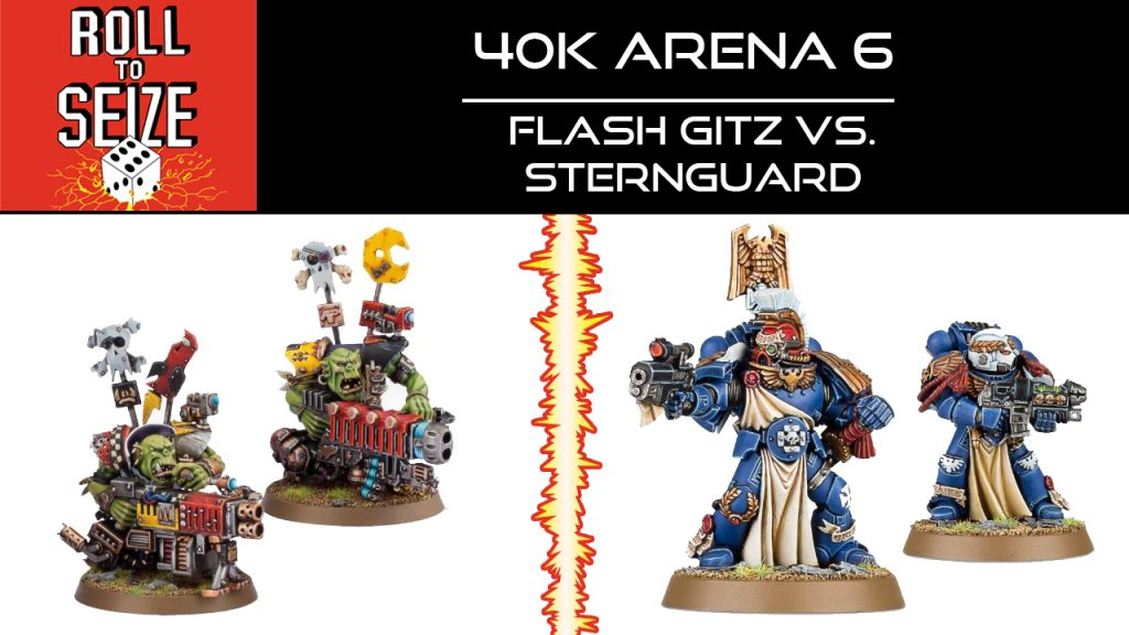 Roll To Seize - 40k Arena 6 - Flash Gitz vs Sternguard
