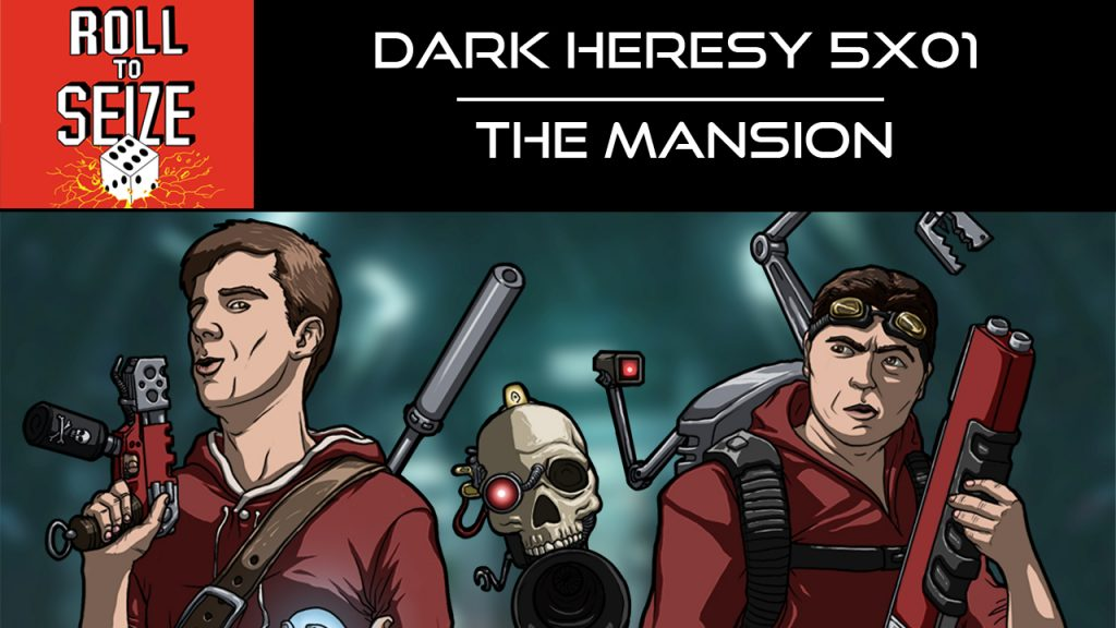 roll-to-seize-dark-heresy-5x01-the-mansion