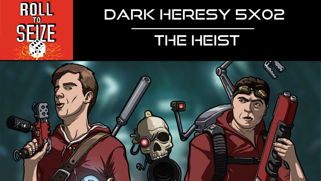 Roll To Seize Dark Heresy 5x02 - The Heist