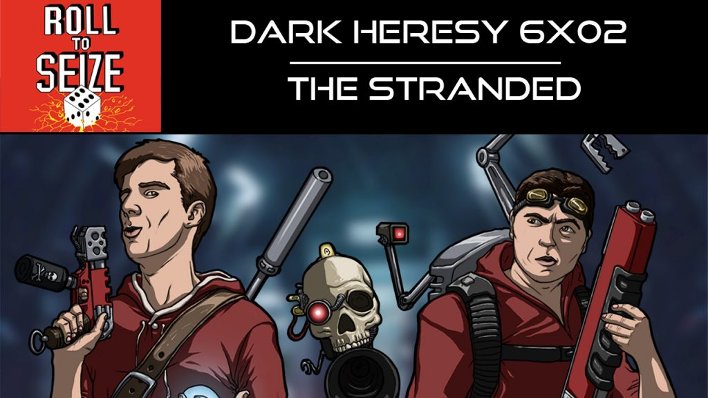 Roll To Seize Dark Heresy 6x02 - The Stranded