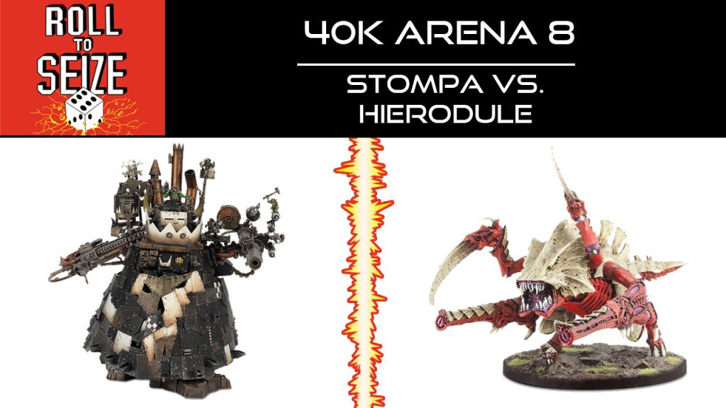 Roll To Seize - 40k Arena 7 - Stompa vs Hierodule