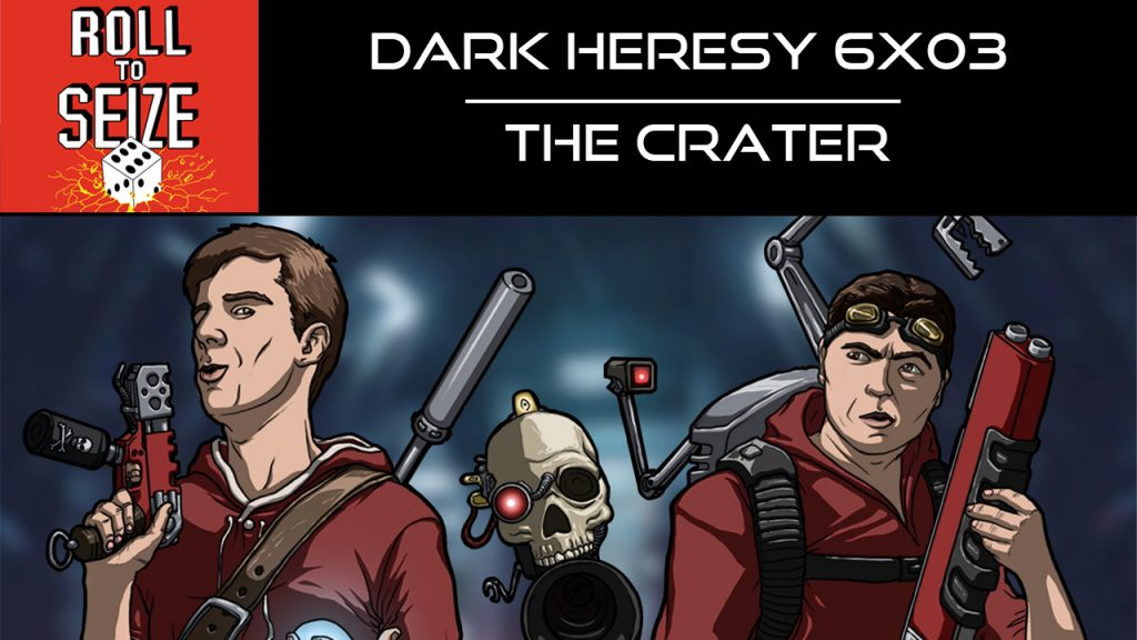 Roll To Seize Dark Heresy 6x03 - The Crater