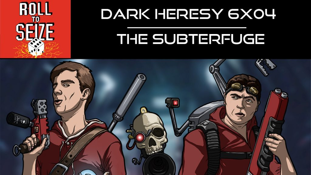 Roll To Seize Dark Heresy 6x04 - The Subterfuge