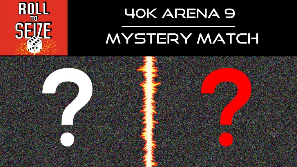 Roll To Seize - 40k Arena 9 - Mystery Match
