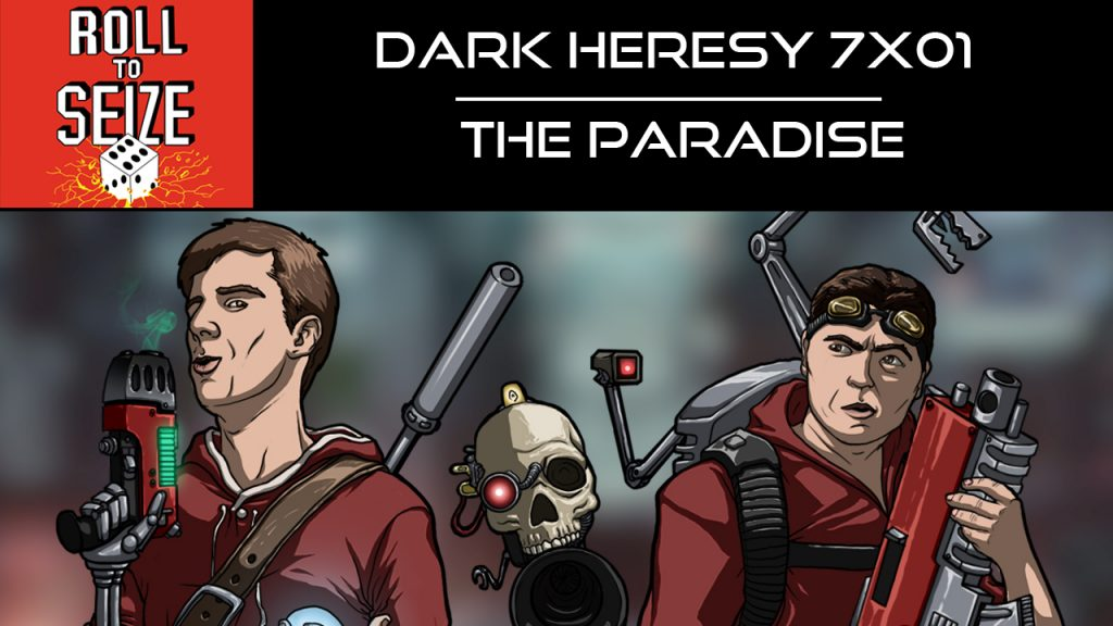 Roll To Seize Dark Heresy 7x01 - The Paradise