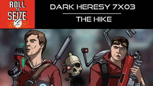 Roll To Seize Dark Heresy 7x03 - The Hike